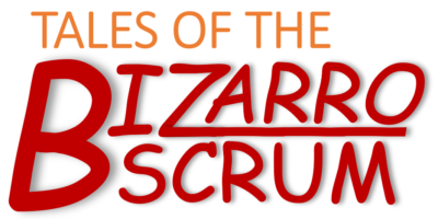 Tales of the Bizarro Scrum