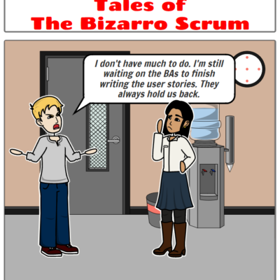 Tales of the Bizarro Scrum – The BAs are Holding Us Back!