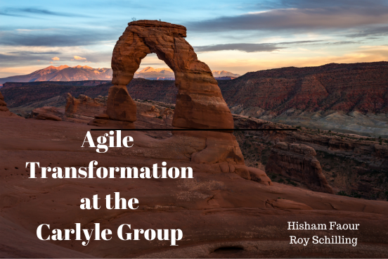 Agile Transformation at the Carlyle Group by Hisham Faour and Roy Schilling