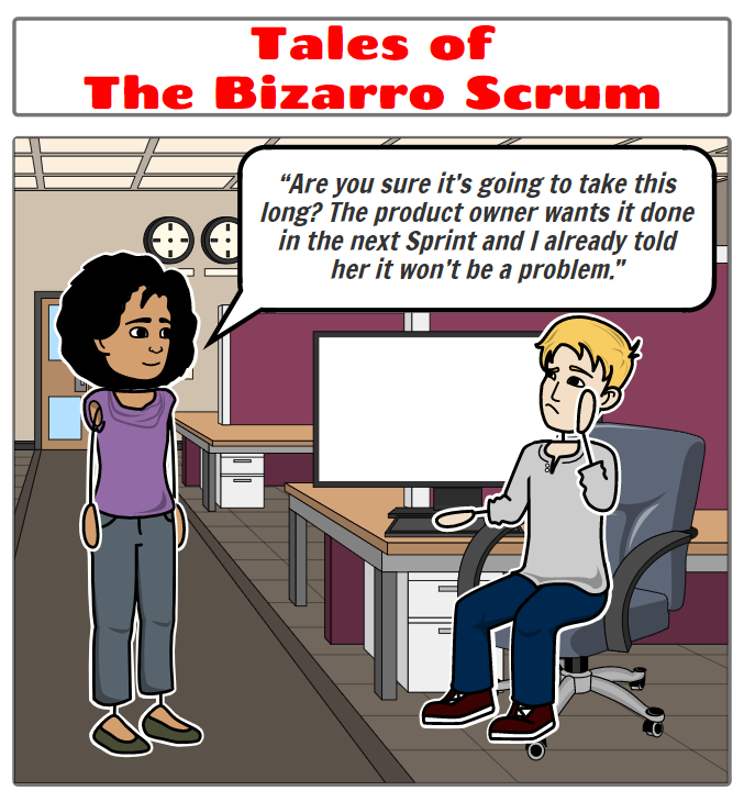 Tales of the Bizarro Scrum – Are You Sure It's Going to Take this Long?