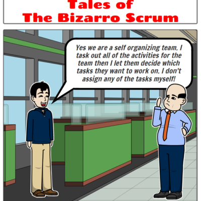 Tales of the Bizarro Scrum – Yes, We Are a Self-organizing Team