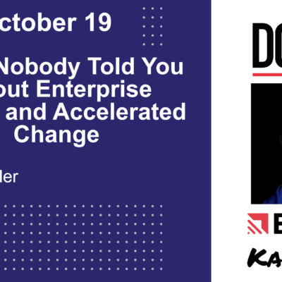 10/19/2020 – What Nobody Told You About Enterprise Agility And Accelerated Change