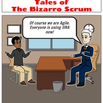 Tales of the Bizarro Scrum – Of Course We Are Agile!