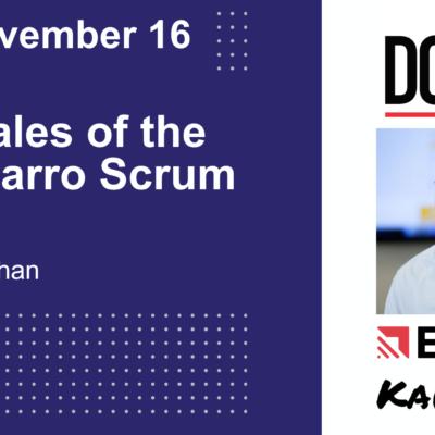11/16/2020 – Tales of the Bizarro Scrum