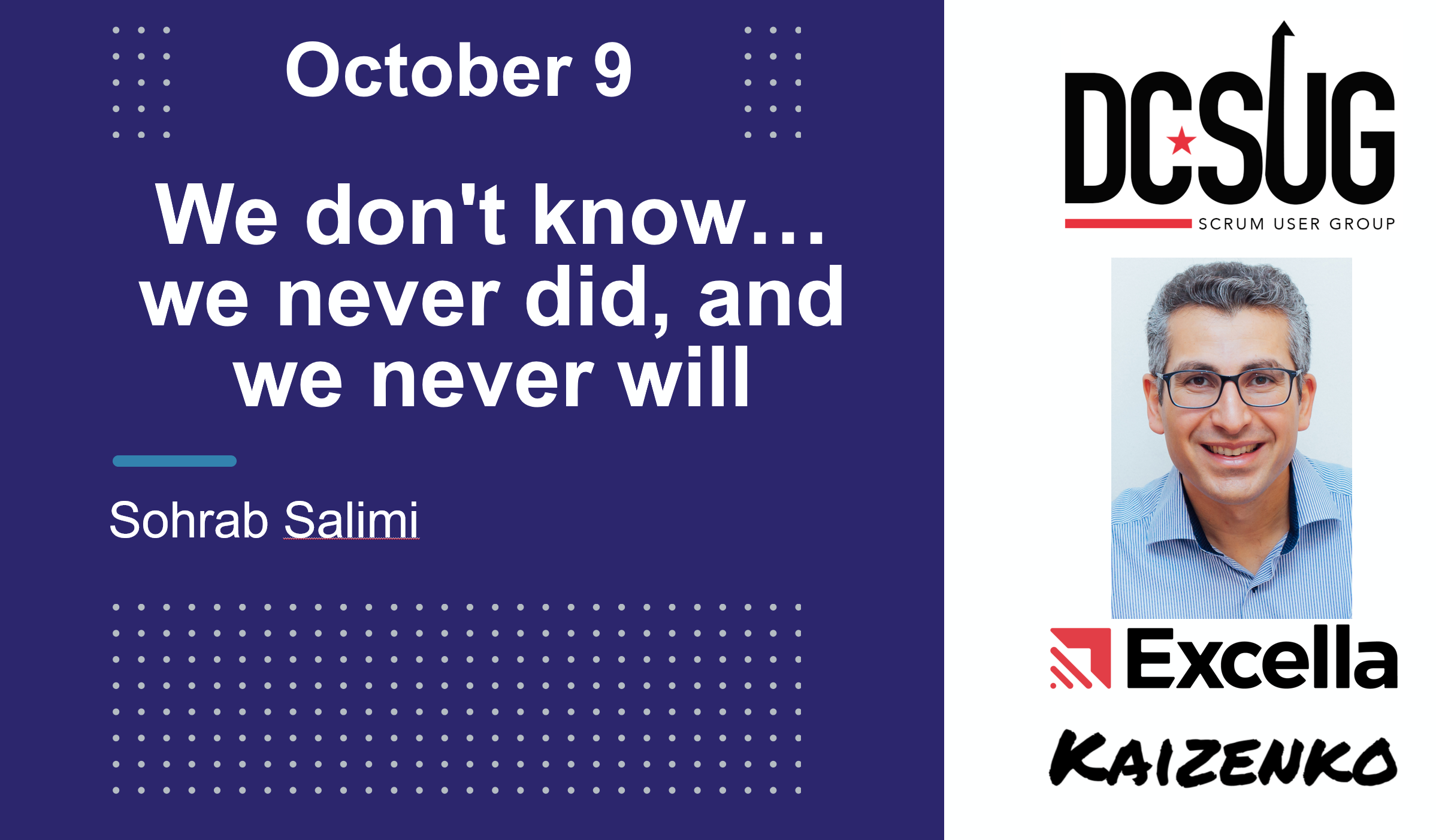 We Do Not Know, We Never Did, And We Never Will by Sohrab Salimi at the DC Scrum User Group (DCSUG)