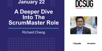 A Deeper Dive Into the ScrumMaster Role By Richard Cheng at the DC Scrum User Group (DCSUG)