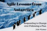 Agile Lessons from Antarctica: Responding to Change over Following a Plan