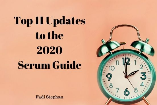 The Top 11 Changes to the 2020 Scrum Guide by Fadi Stephan