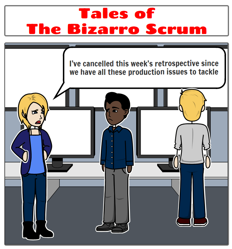Tales of the Bizarro Scrum – Canceling the Sprint Retrospective