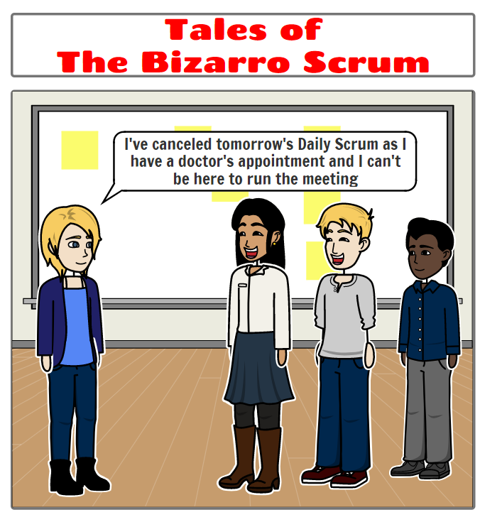 Tales of the Bizarro Scrum – Scrum Master Canceling the Daily Scrum