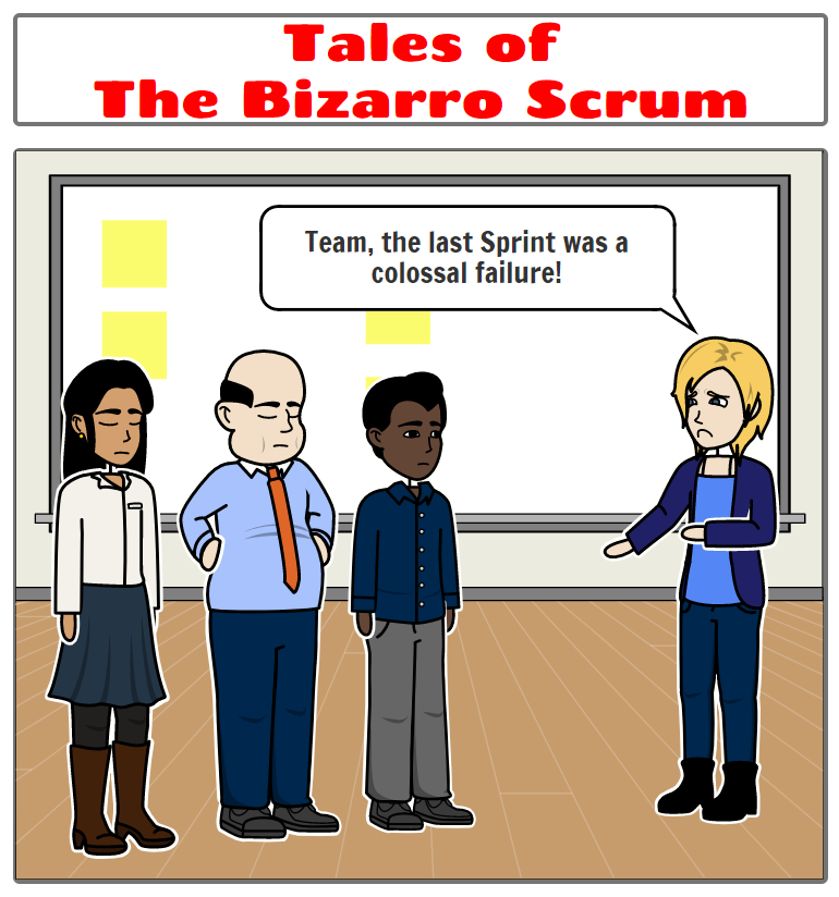 Tales of the Bizarro Scrum – The Sprint was a Colossal Failure