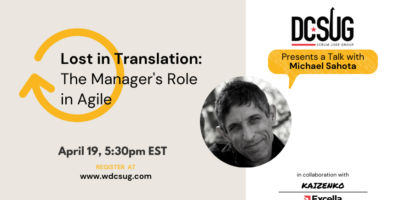 04/19/2021 – Lost in Translation – The Manager's Role in Agile by Michael Sahota