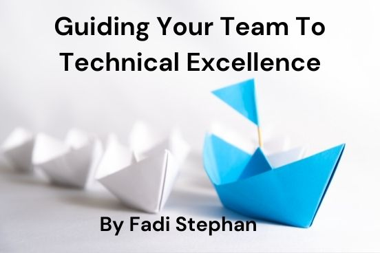 Guiding Your Team To Technical Excellence