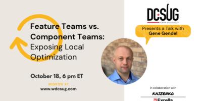 10/18/2021 – Feature Team vs. Component Team: Exposing Local Optimization